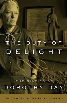 The Duty of Delight: The Diaries of Dorothy Day Best Books To Read, My Books, Dorothy Day, Reading Rainbow, Book Nooks, Worlds Of Fun, Memoirs, Catholic, Literature