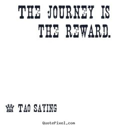 The journey is the reward. Tao Saying famous inspirational quotes Famous Inspirational Quotes, Journey Quotes, Spiritual Wisdom, Birthday Quotes, Tao, Competition, Spirituality, Sayings, Words