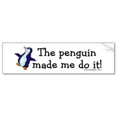 The Penguin Made Me Do it! - Funny and Silly Saying merchandise. Make a funny statement with this silly one liner.  http://www.zazzle.com/ironydesign/gifts?cg=196498565224360440rf=238222968750191371CMPN=zBookmarklet