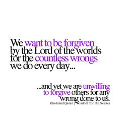 forgive and have mercy on others, if you'd want Allah to forgive and have mercy on you!