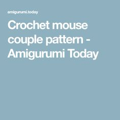 Crochet mouse couple pattern - Amigurumi Today
