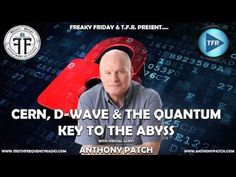 CERN, D WAVE & THE QUANTUM KEY with ANTHONY PATCH