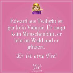 Edward aus Twilight ist gar kein Vampir. Er saugt kein Menschenblut, er lebt im Wald und er glitzert. Er ist eine Fee!