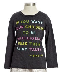 If you want our children to be intelligent, read them fairy tales. - Einstein
