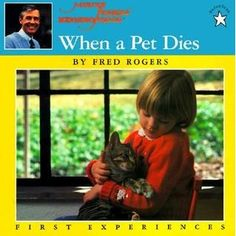When a Pet Dies by Fred Rogers. there are Fred Rogers books to address a lot of other important issues, as well! Fred Rogers, Mr Rodgers, Pet Loss Grief, Ill Always Love You, Dog Heaven, Animal Books, Losing A Pet, Childrens Books, Good Books