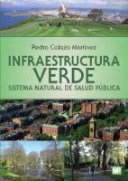 Infraestructura verde : sistema natural de salud pública / Pedro Calaza Martínez  Madrid : Mundi-Prensa, 2016