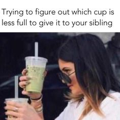 Kylie Jenner trying to figure out which cup is less full to give it to your sibling. - Funny Sibling Memes Its National Sibling Day! We have rounded up the best sibling memes for sharing. Brother memes, sister memes - both nice and not so nice! 9gag Funny, Crazy Funny Memes, Really Funny Memes, Funny Laugh, Stupid Funny Memes, Funny Relatable Memes, Funny Tweets, Haha Funny, Funny Quotes