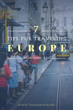7 TIPS for Traveling Europe with Small Kids | TakingRoute.net