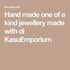 Hand made one of a kind jewellery made with di KasuEmporium