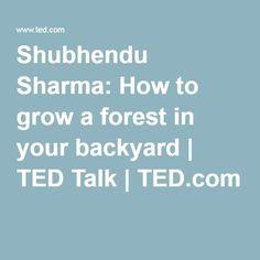 Shubhendu Sharma: How to grow a forest in your backyard | TED Talk | TED.com