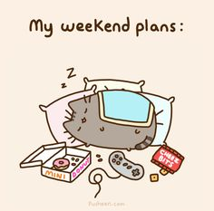 Pusheen; my weekend plans. :) Mini donut eating, video game playing, cheez bits eating, and more importantly...SLEEPING!!! :)