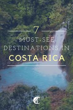 The Top 7 things you must see and must do in Costa Rica.