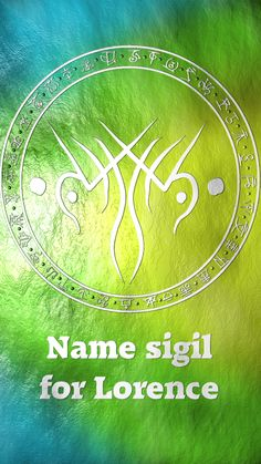 Name sigil for LorenceRequested by Anonymous Here you go my friend. Thank you for the request, I appreciate it. Sigil requests are open. For more of my sigils go...