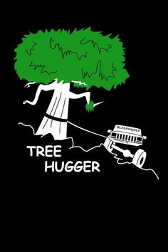 Only when I use A winch, will I ever be a tree hugger.