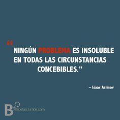 """""""Ningún problema es insoluble en todas las circunstancias concebibles.""""  – #IsaacAsimov  #Recordando"""