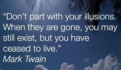 Here is our collection of inspirational Mark Twain quotes that any and everybody should strive to live by. Mark Twains words are echoed through eternity. All Quotes, Quotes To Live By, Mark Twain Quotes, Picture Quotes, Illusions, Inspirational Quotes, Facts, Thoughts, Sayings