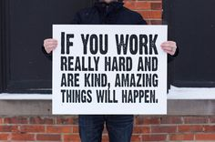 If you work really hard AND are kind, amazing things will happen!