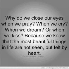 Why do we close our eyes.....