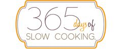 365 Days of Slow Cooking - my kind of cooking (as long as it's not all smothered with cream of mushroom soup!)