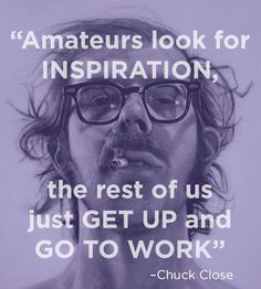 Chuck Close | 14 Excellent Pieces Of Advice Every Artist Should Remember
