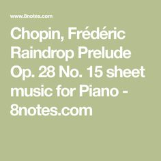Chopin, Frédéric Raindrop Prelude Op. 28 No. 15 sheet music for Piano - 8notes.com