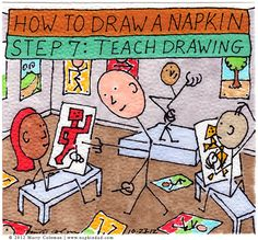 How to Draw a Napkin - Step 7: Teach Drawing http://napkindad.com/blog/2012/10/23/how-to-draw-a-napkin-step-7-teach-drawing/ Go to the blog to find out how many colleges you need to teach at.