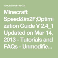 Minecraft Speed/Optimization Guide V 2.4_1 Updated on Mar 14, 2013 - Tutorials and FAQs - Unmodified Minecraft Client Support - Support - Minecraft Forum - Minecraft Forum