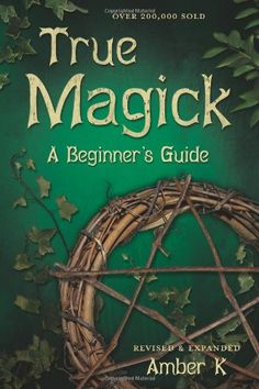 True Magick: 2nd Edition by Amber K. When I bought this book, I believed it to be a novel. It wasn't: It changed my life completely. This is where I started my Journey with The Goddess.