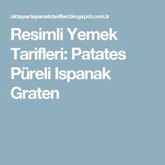 Resimli Yemek Tarifleri: Patates Püreli Ispanak Graten
