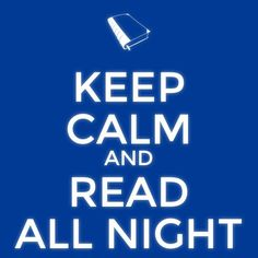 Keep calm and read all night.