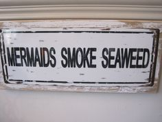 """Mermaids Smoke Seaweed"" Sign - Custom Wooden Sign - Beach Decor - Coastal Home in Home & Garden, Home Décor, Plaques & Signs Coastal Cottage, Coastal Homes, Coastal Style, Coastal Living, Coastal Decor, Coastal Entryway, Coastal Rugs, Coastal Farmhouse, Modern Coastal"