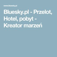 Bluesky.pl - Przelot, Hotel, pobyt - Kreator marzeń