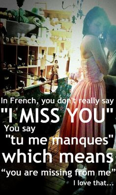 "Tu me manques. Native French speakers from Montréal, Canada, do not say ""tu me manques"". It sounds like an ""anglicism"", borrowed from English. I say ""je m'ennuie de toi"" , which also means I miss you Life Quotes Love, Cute Quotes, Great Quotes, Quotes To Live By, Funny Quotes, Inspirational Quotes, Missing Quotes, Motivational Quotes, Daily Quotes"