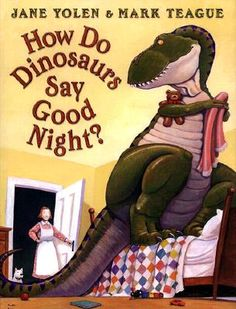 How Do Dinosaurs Say Good Night? by Jane Yolen, Mark Teague -   One of the 'How Do Dinosaurs' series.  Behavior, relationships, funny    BetterWorldBooks.com