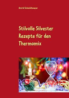 Stilvolle Silvester Rezepte für den Thermomix - http://kostenlose-ebooks.1pic4u.com/2014/12/14/stilvolle-silvester-rezepte-fuer-den-thermomix/ (Fall Bake Gifts)