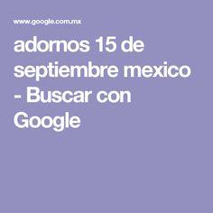 adornos 15 de septiembre mexico - Buscar con Google