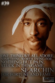 2pac Quotes & Sayings (JEGiR KH Design) 39- One thing we all adore, something worth dying for... nothing but pain, stuck in this game, searchin for fortune and fame...