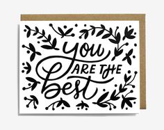 You are the best hand lettering with original nature & floral illustrations. A screen printed card to brighten someones day. The Details: Silk Printing Ink, Silk Screen Printing, Hand Drawn Type, Floral Illustrations, Stationery, Greeting Cards, Good Things, Prints, White Paper