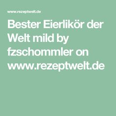 Bester Eierlikör der Welt mild by fzschommler on www.rezeptwelt.de