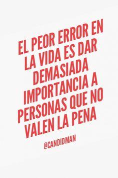 """""""El peor #Error en la #Vida es dar demasiada importancia a personas que no valen la pena"""". @candidman #Frases #Reflexion"""