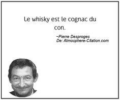 Le whisky est le cognac du con.  Trouvez encore plus de citations et de dictons sur: http://www.atmosphere-citation.com/populaires/le-whisky-est-le-cognac-du-con.html?
