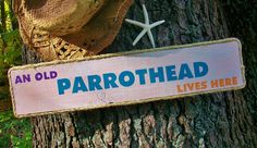 Beach Sign An Old PARROTHEAD Lives Here MARGARITAVILLE Jimmy BUFFETT fans