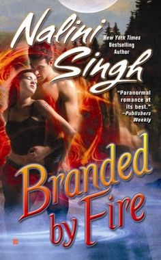 4 stars-- Branded by Fire (Psy-Changeling #6) by Nalini Singh  Branded by Fire was an excellent read. There were some seriously sweet and tender moments that totally had me melting over Riley and Mercy and some that, whew, made me want to give a few people a shake.  I did think it cleaned up a little too easily at the end but overall it was great and hooked me and has me ready for more. It was so nice to finally have a Psy-changeling book totally catch my attention. Woohoo!