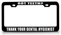 THANK DENTAL HYGIENIST License Plate Frame GOT TEETH