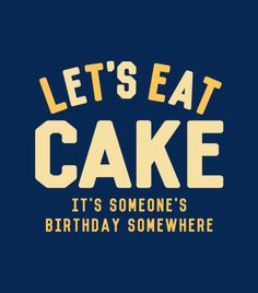 """""""Let's Eat Cake!  It's Someone's Birthday Somewhere."""" Funny tees for kids."""