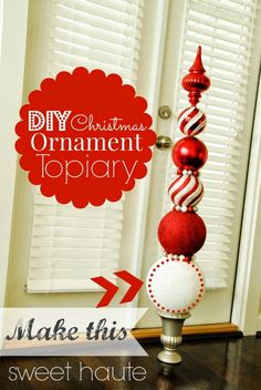 Christmas Ornament Topiary- Tutorial by SWEET HAUTE indoor outdoor decor idea, make your own DIY for the porch, mantle, fireplace, front door display beautiful and unique. Pin now....read later!