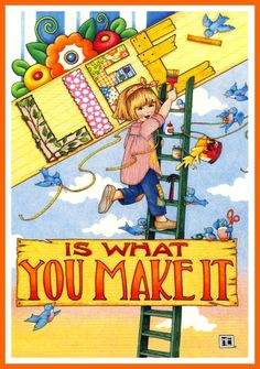 mary engelbreit quotes | Life is what you make by Mary Engelbreit by olive