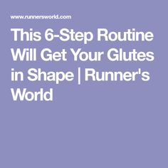 This 6-Step Routine Will Get Your Glutes in Shape | Runner's World