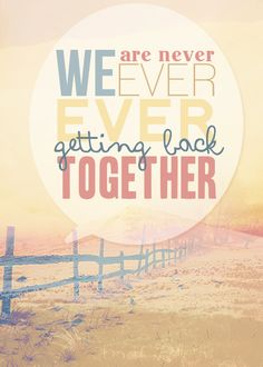 Taylor Swift -We Are Never Ever Getting Back Together And you better know that by now