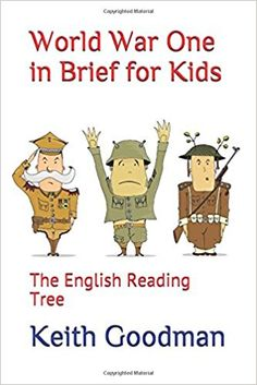 World War One in Brief for Kids: The English Reading Tree: Keith Goodman: 9781520968629: AmazonSmile: Books